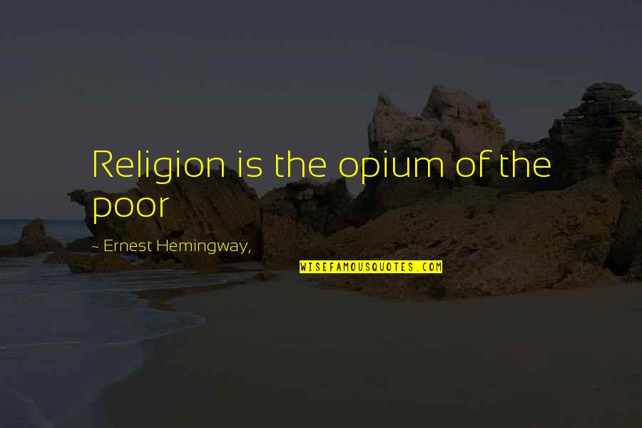 Wives Respecting Husbands Quotes By Ernest Hemingway,: Religion is the opium of the poor