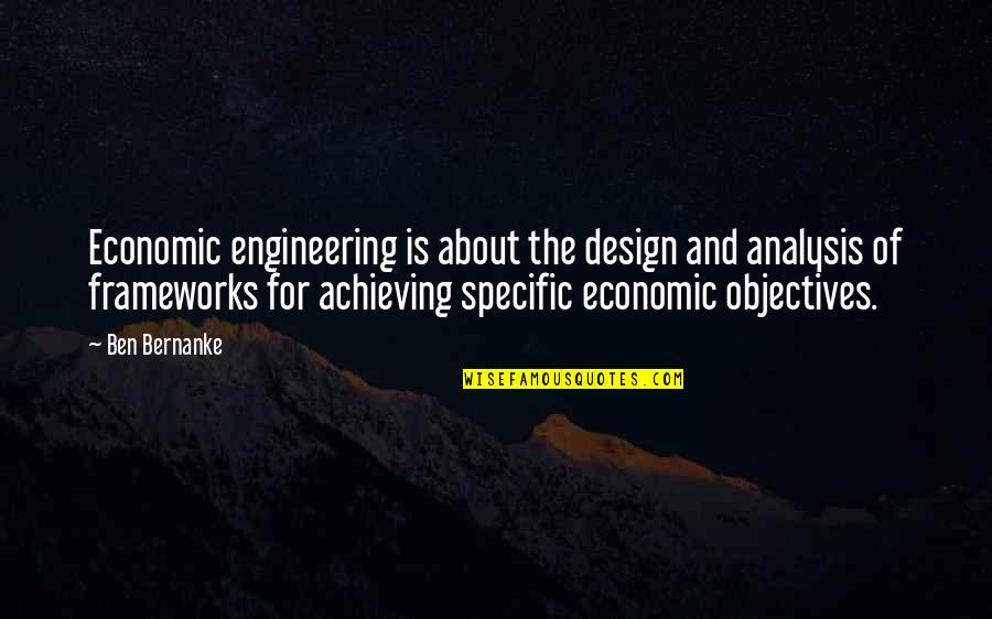 Wiyum Quotes By Ben Bernanke: Economic engineering is about the design and analysis