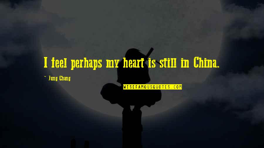 Wiyum Quotes By Jung Chang: I feel perhaps my heart is still in