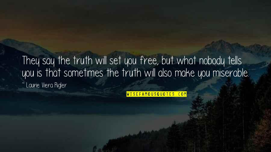 Wiyum Quotes By Laurie Viera Rigler: They say the truth will set you free,