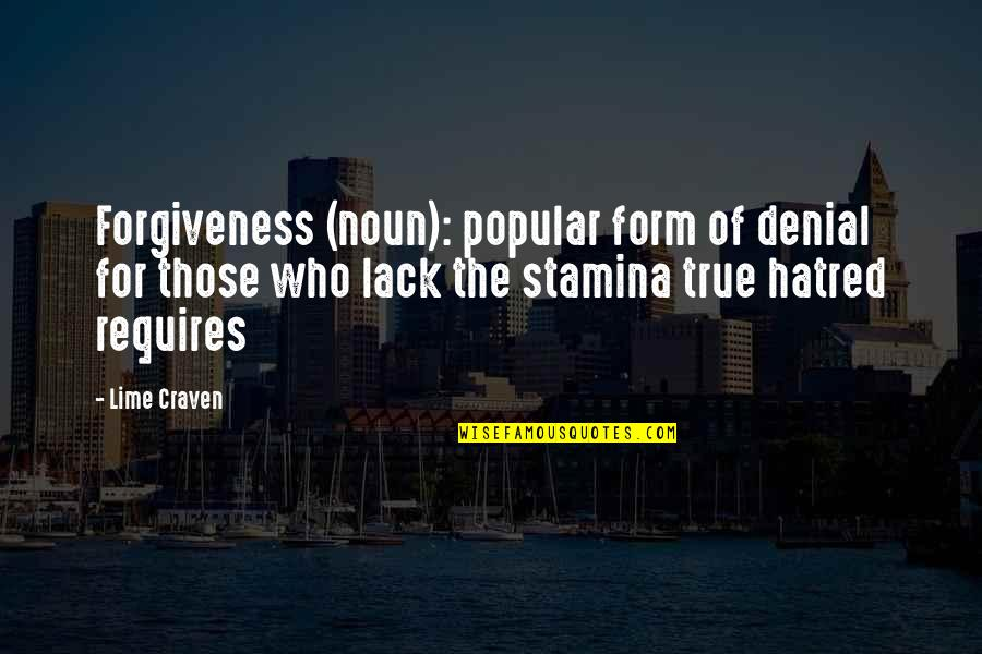 Wiyum Quotes By Lime Craven: Forgiveness (noun): popular form of denial for those
