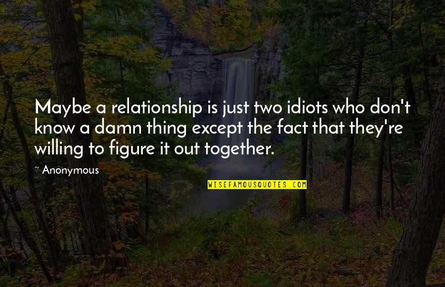 Wiz Bombay Quotes By Anonymous: Maybe a relationship is just two idiots who