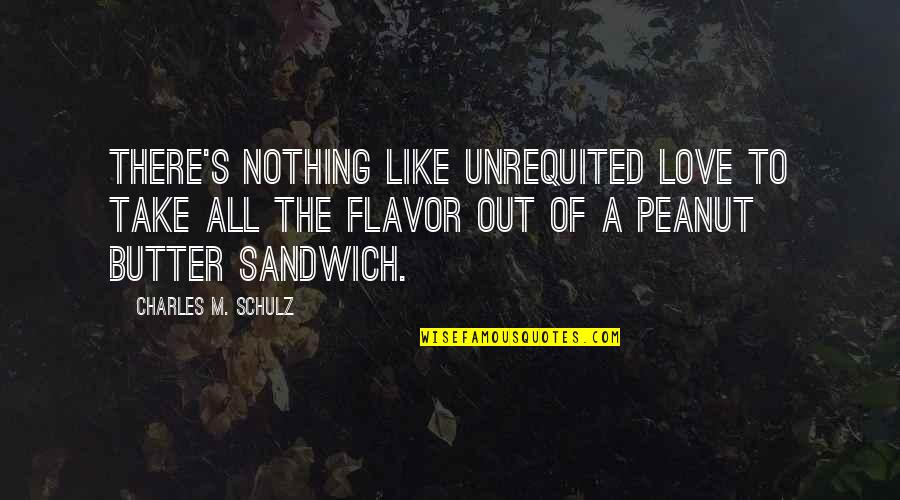 Wiz Bombay Quotes By Charles M. Schulz: There's nothing like unrequited love to take all