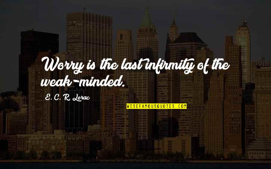 Wiz Bombay Quotes By E. C. R. Lorac: Worry is the last infirmity of the weak-minded.