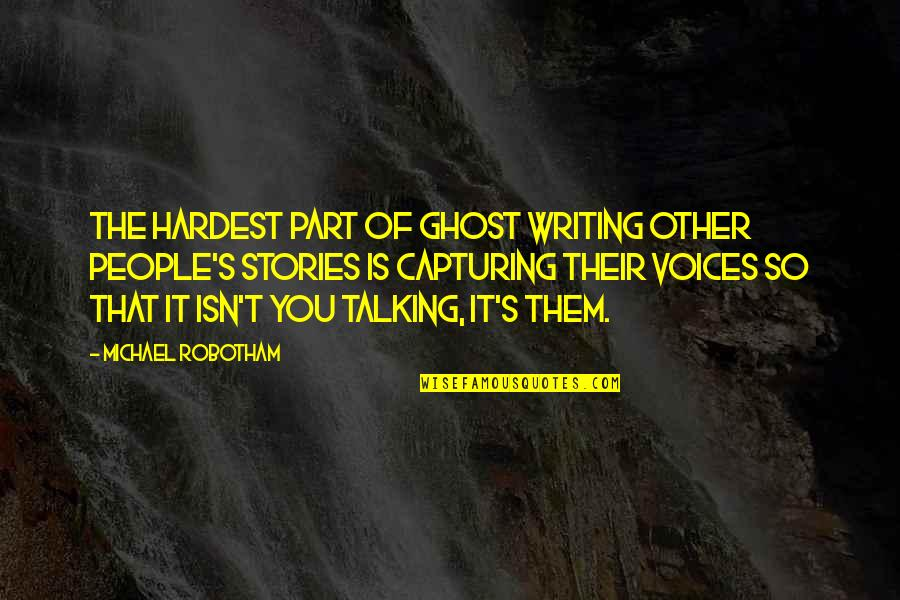 Wiz Bombay Quotes By Michael Robotham: The hardest part of ghost writing other people's