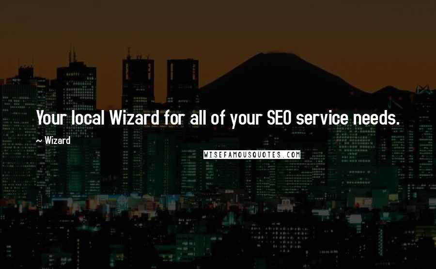 Wizard quotes: Your local Wizard for all of your SEO service needs.