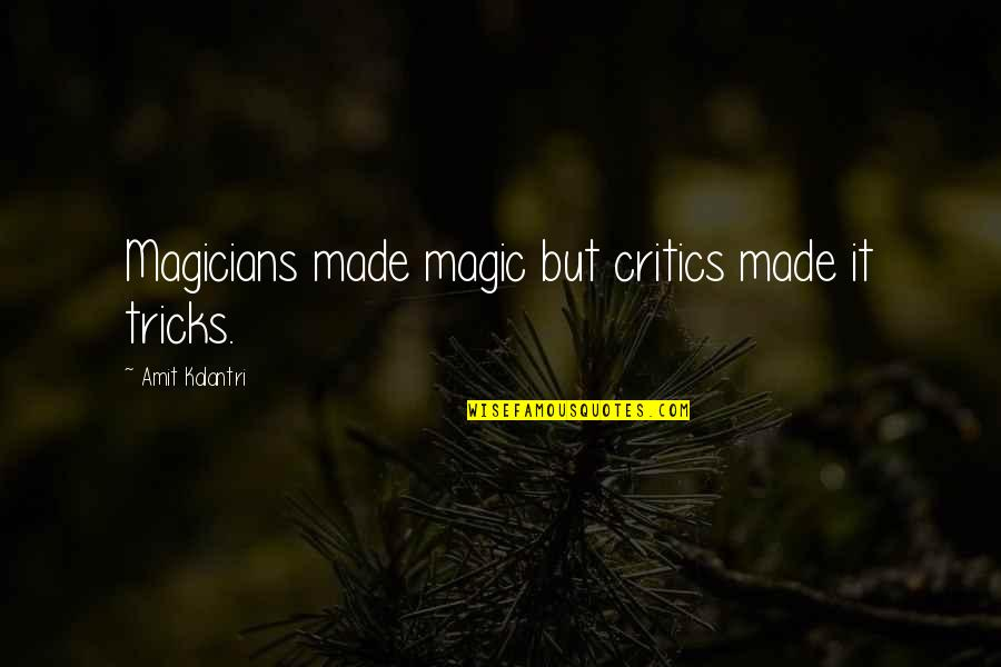 Wizardry 8 Quotes By Amit Kalantri: Magicians made magic but critics made it tricks.