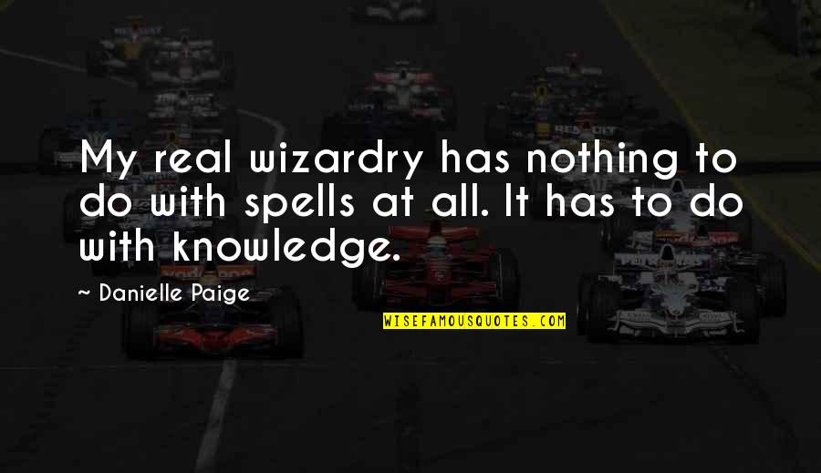 Wizardry 8 Quotes By Danielle Paige: My real wizardry has nothing to do with