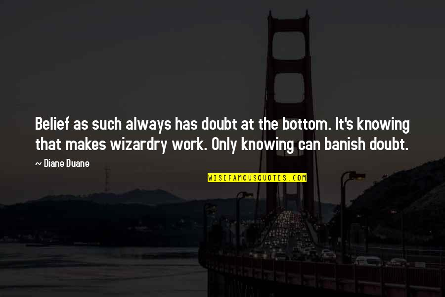 Wizardry 8 Quotes By Diane Duane: Belief as such always has doubt at the
