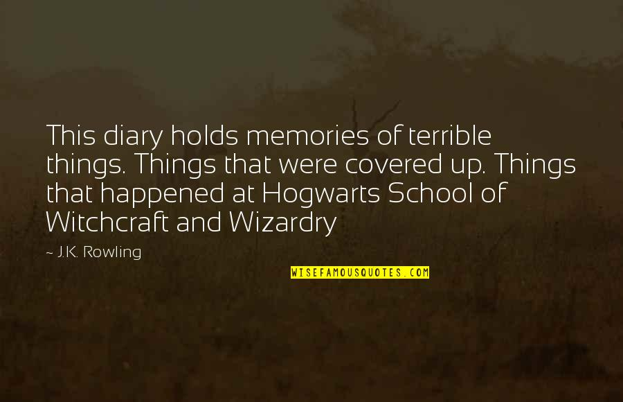 Wizardry 8 Quotes By J.K. Rowling: This diary holds memories of terrible things. Things