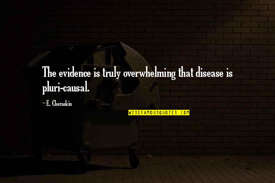Wobbly Quotes By E. Cheraskin: The evidence is truly overwhelming that disease is