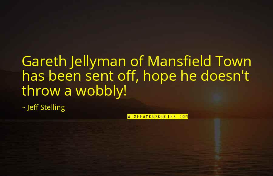 Wobbly Quotes By Jeff Stelling: Gareth Jellyman of Mansfield Town has been sent