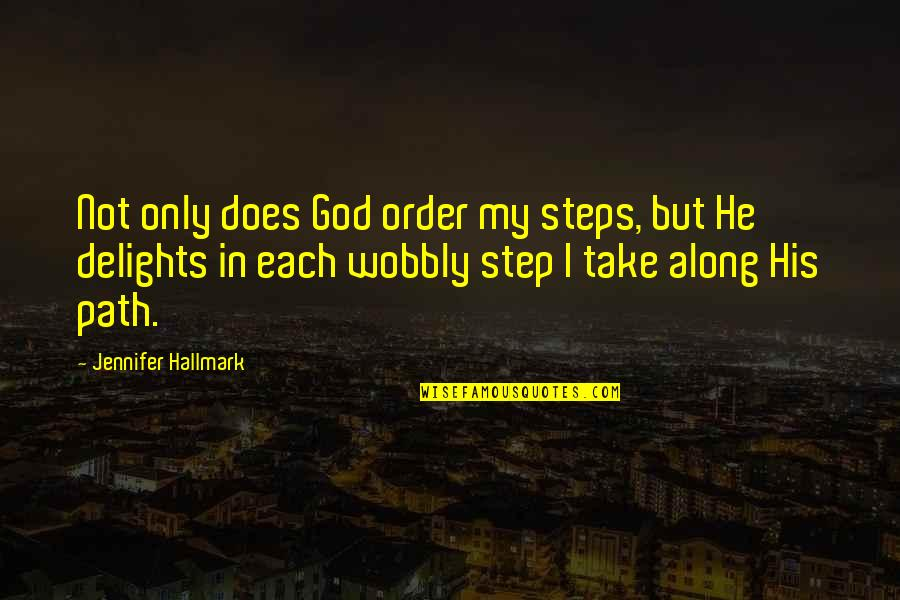 Wobbly Quotes By Jennifer Hallmark: Not only does God order my steps, but