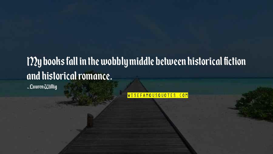 Wobbly Quotes By Lauren Willig: My books fall in the wobbly middle between