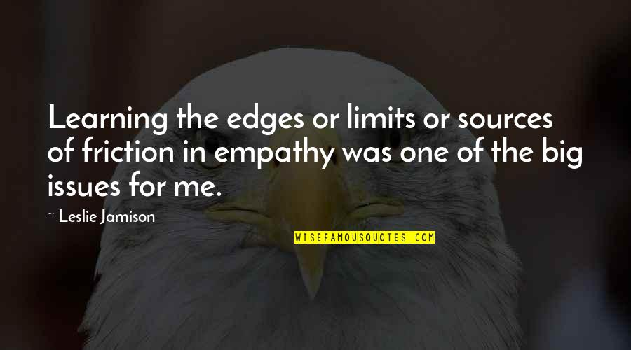 Wobbly Quotes By Leslie Jamison: Learning the edges or limits or sources of