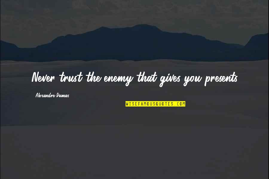 Wojna Quotes By Alexandre Dumas: Never trust the enemy that gives you presents
