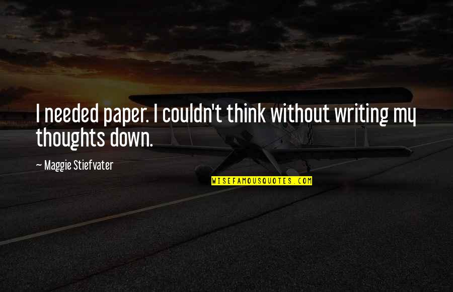 Wojna Quotes By Maggie Stiefvater: I needed paper. I couldn't think without writing