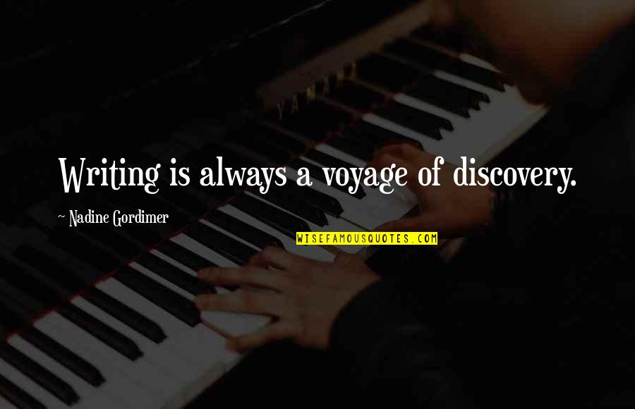Wojna Quotes By Nadine Gordimer: Writing is always a voyage of discovery.