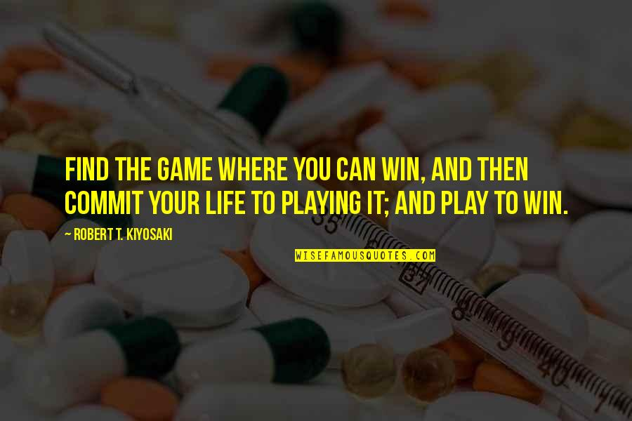 Wojna Quotes By Robert T. Kiyosaki: Find the game where you can win, and