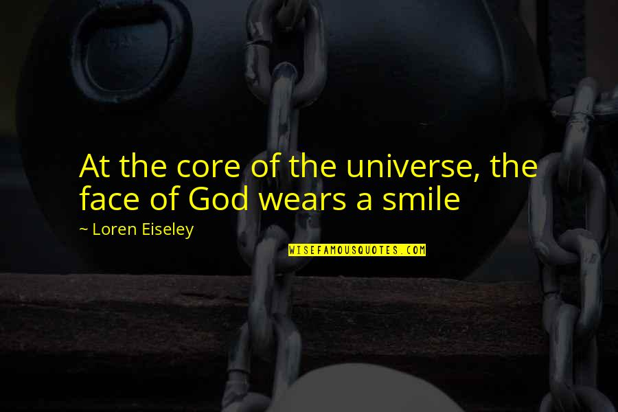 Woking Quotes By Loren Eiseley: At the core of the universe, the face