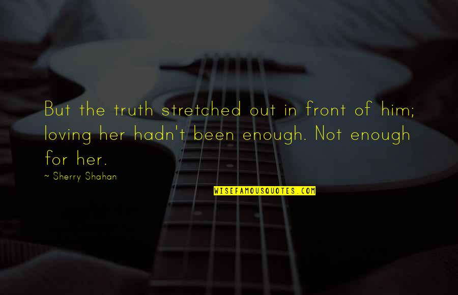 Woking Quotes By Sherry Shahan: But the truth stretched out in front of
