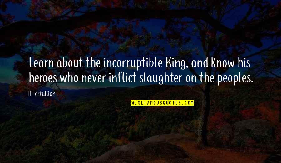 Woking Quotes By Tertullian: Learn about the incorruptible King, and know his