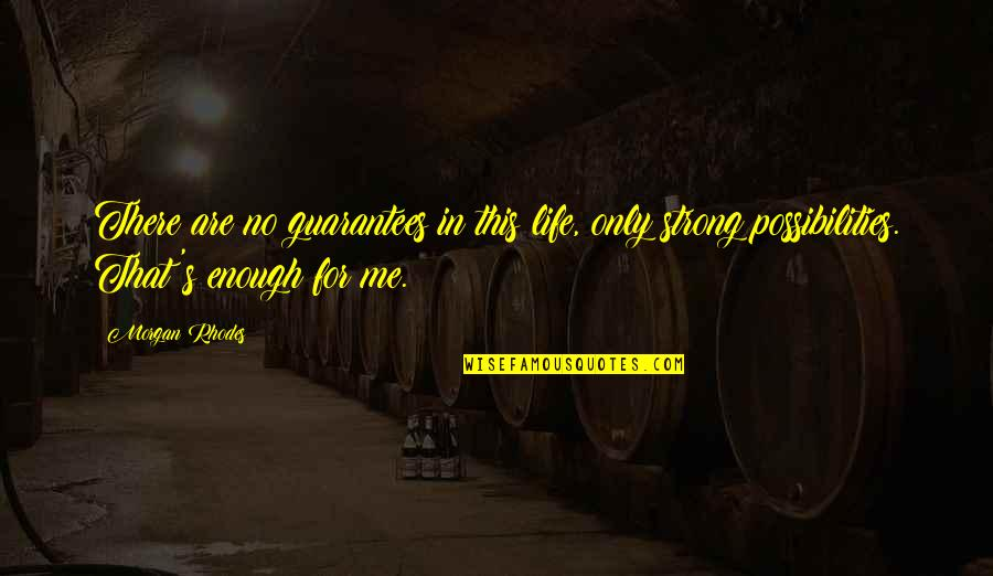 Wol Ryung Quotes By Morgan Rhodes: There are no guarantees in this life, only