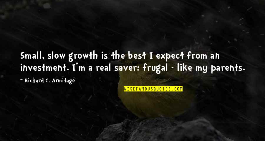 Wol Ryung Quotes By Richard C. Armitage: Small, slow growth is the best I expect