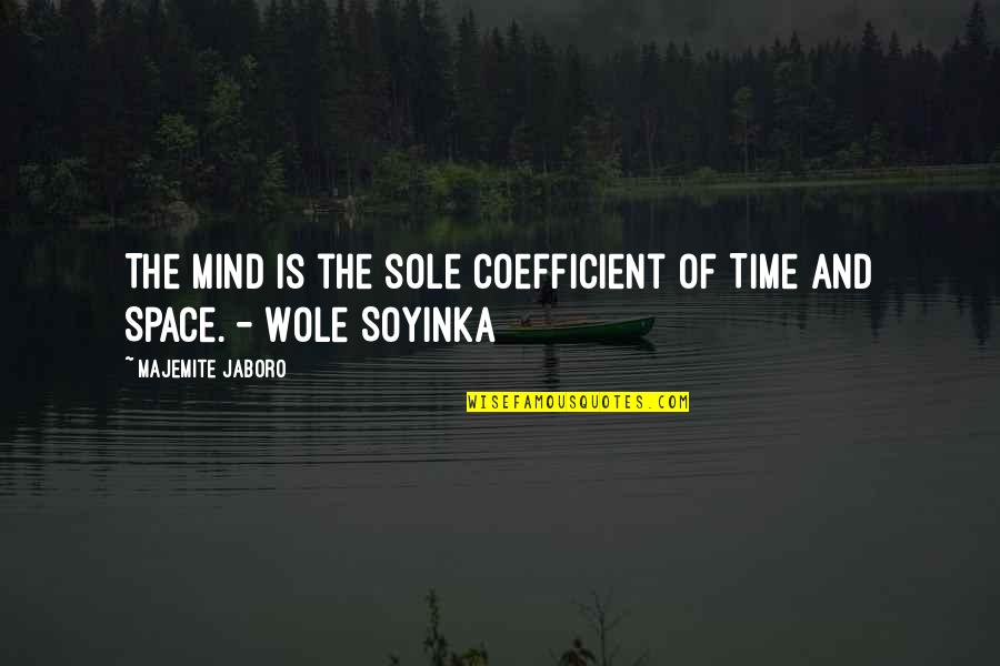 Wole Soyinka Quotes By Majemite Jaboro: The Mind is the sole coefficient of Time