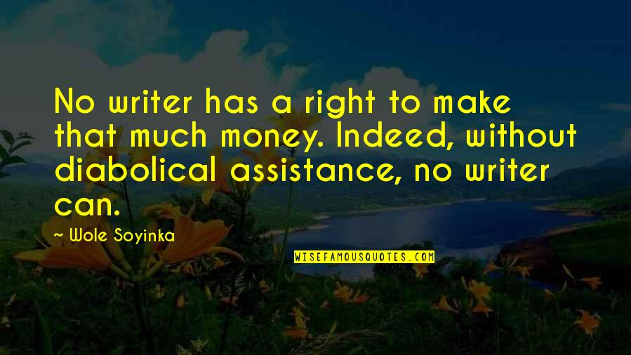 Wole Soyinka Quotes By Wole Soyinka: No writer has a right to make that