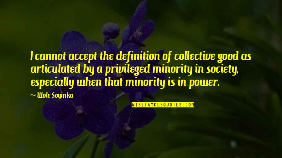 Wole Soyinka Quotes By Wole Soyinka: I cannot accept the definition of collective good