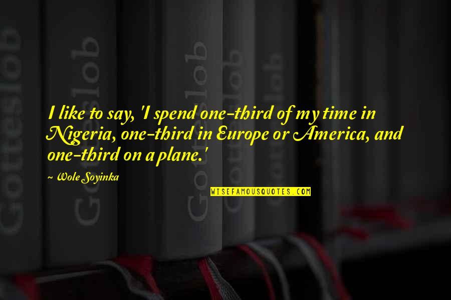 Wole Soyinka Quotes By Wole Soyinka: I like to say, 'I spend one-third of