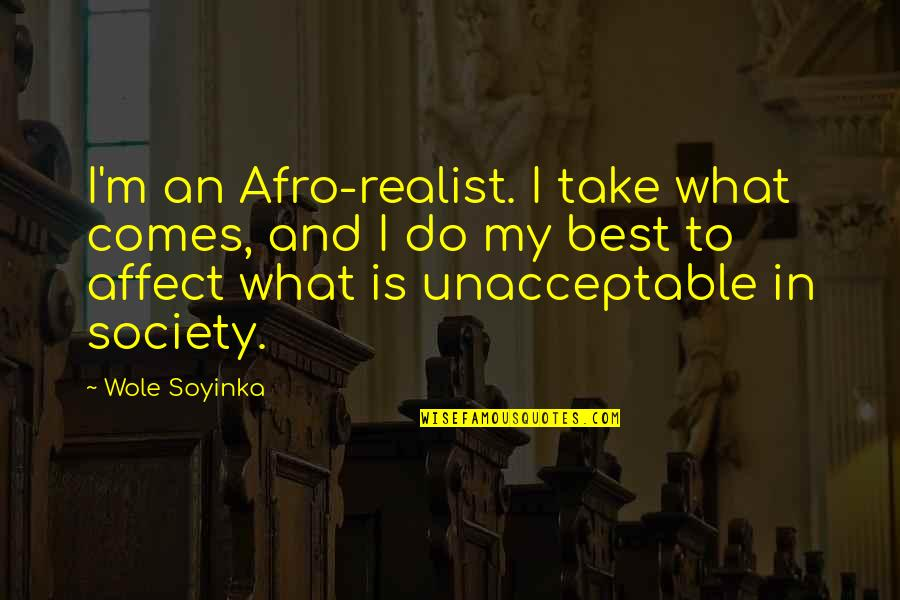 Wole Soyinka Quotes By Wole Soyinka: I'm an Afro-realist. I take what comes, and