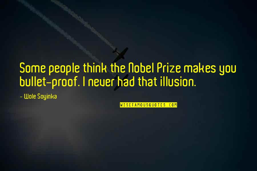 Wole Soyinka Quotes By Wole Soyinka: Some people think the Nobel Prize makes you