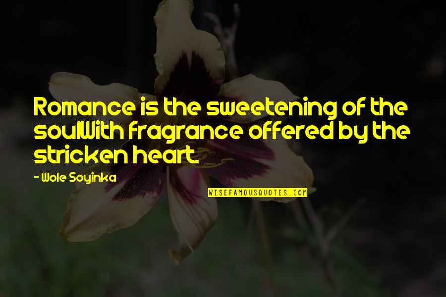 Wole Soyinka Quotes By Wole Soyinka: Romance is the sweetening of the soulWith fragrance