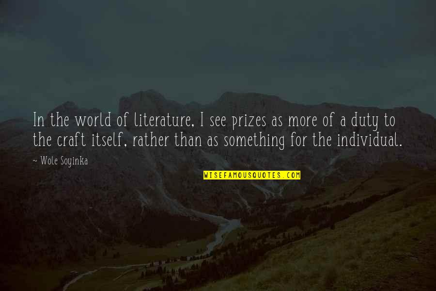 Wole Soyinka Quotes By Wole Soyinka: In the world of literature, I see prizes