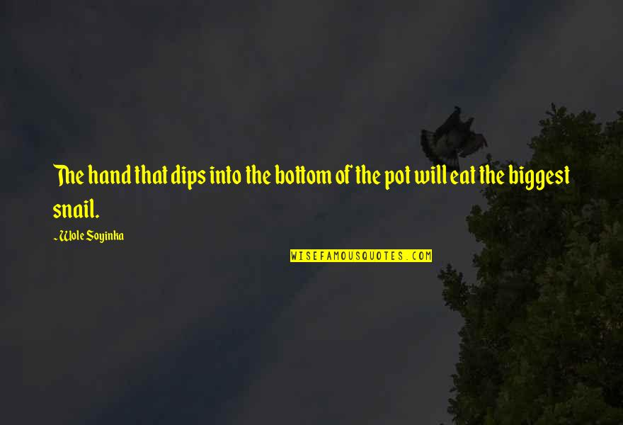 Wole Soyinka Quotes By Wole Soyinka: The hand that dips into the bottom of