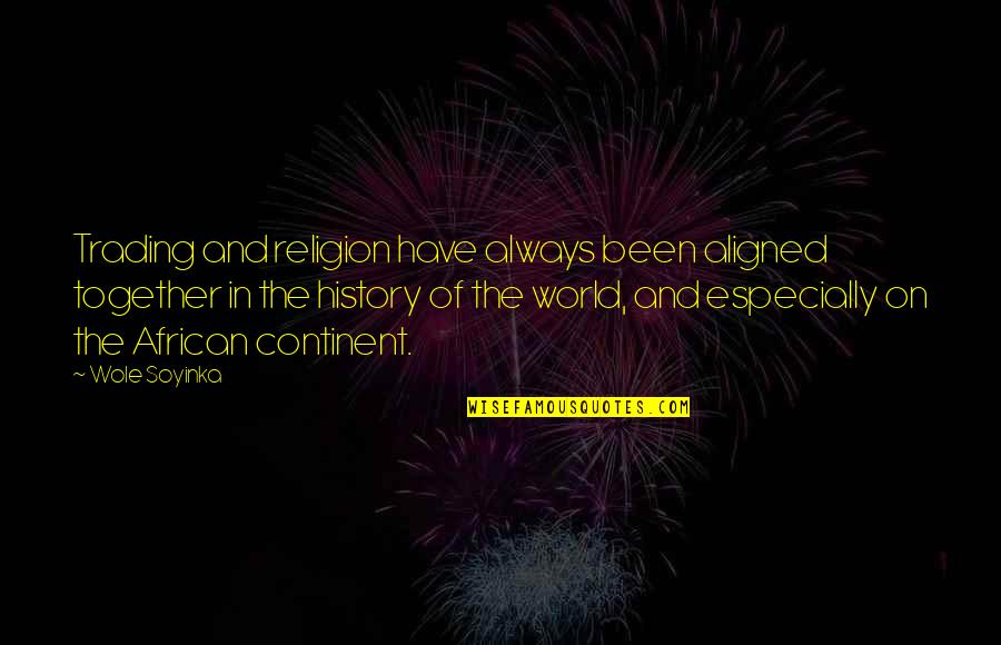 Wole Soyinka Quotes By Wole Soyinka: Trading and religion have always been aligned together
