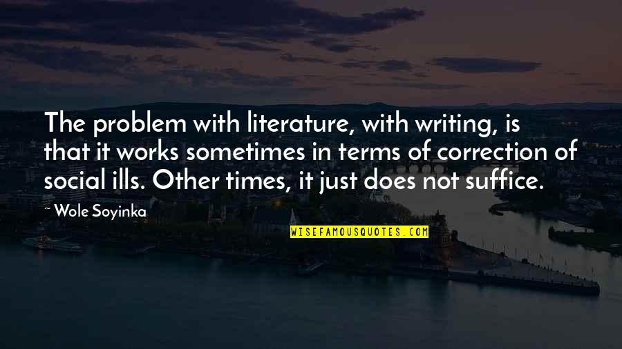 Wole Soyinka Quotes By Wole Soyinka: The problem with literature, with writing, is that