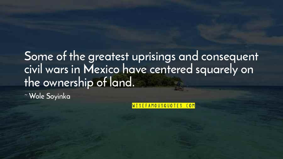 Wole Soyinka Quotes By Wole Soyinka: Some of the greatest uprisings and consequent civil