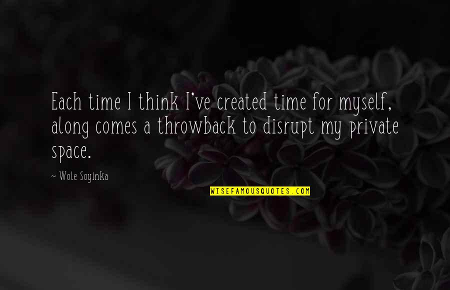 Wole Soyinka Quotes By Wole Soyinka: Each time I think I've created time for