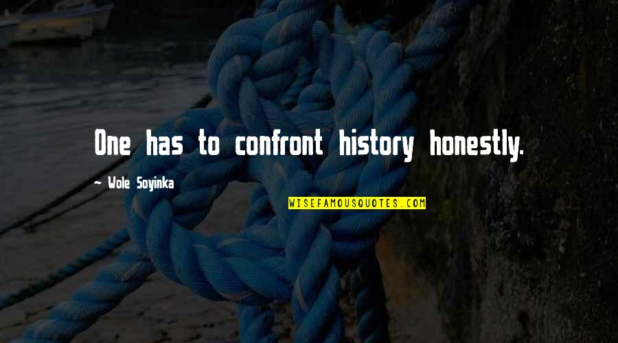 Wole Soyinka Quotes By Wole Soyinka: One has to confront history honestly.