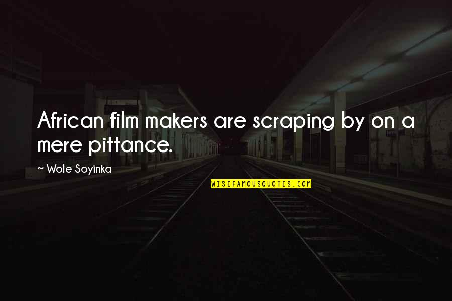 Wole Soyinka Quotes By Wole Soyinka: African film makers are scraping by on a