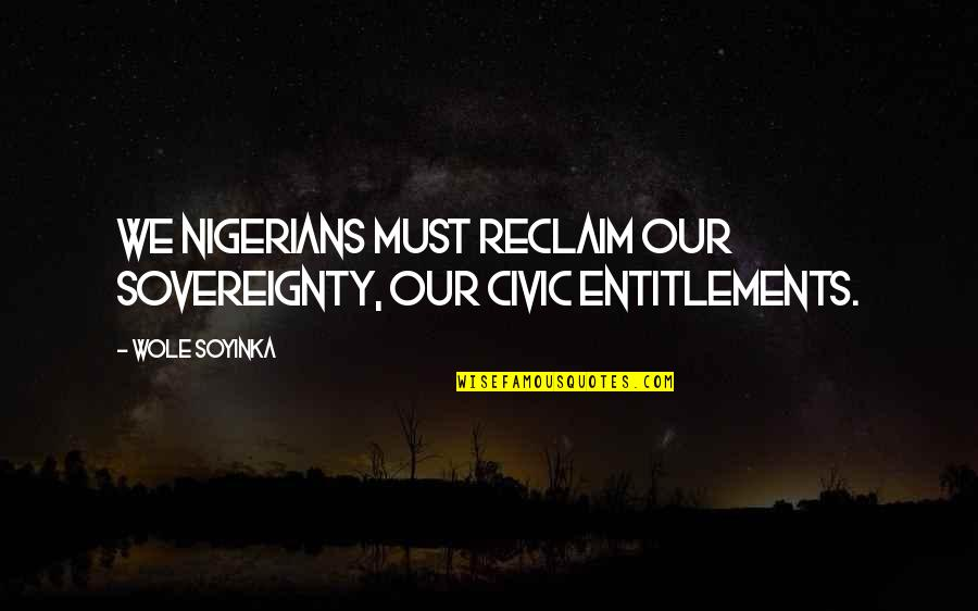 Wole Soyinka Quotes By Wole Soyinka: We Nigerians must reclaim our sovereignty, our civic