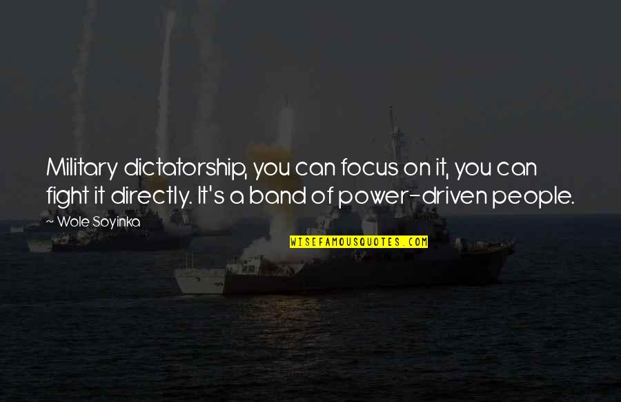 Wole Soyinka Quotes By Wole Soyinka: Military dictatorship, you can focus on it, you