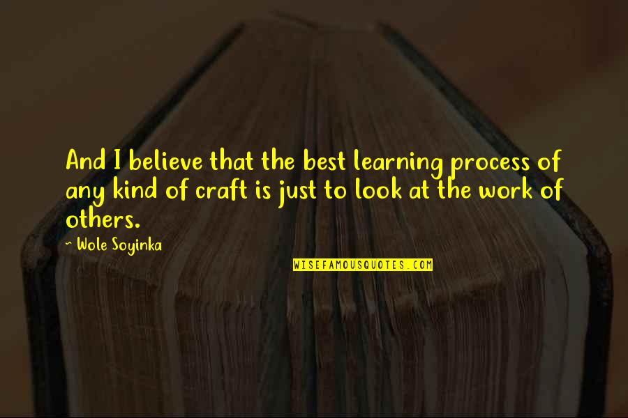 Wole Soyinka Quotes By Wole Soyinka: And I believe that the best learning process