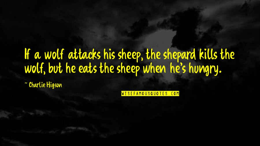 Wolf And Sheep Quotes By Charlie Higson: If a wolf attacks his sheep, the shepard
