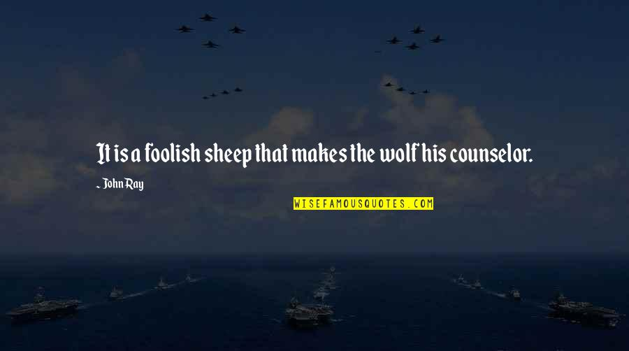 Wolf And Sheep Quotes By John Ray: It is a foolish sheep that makes the