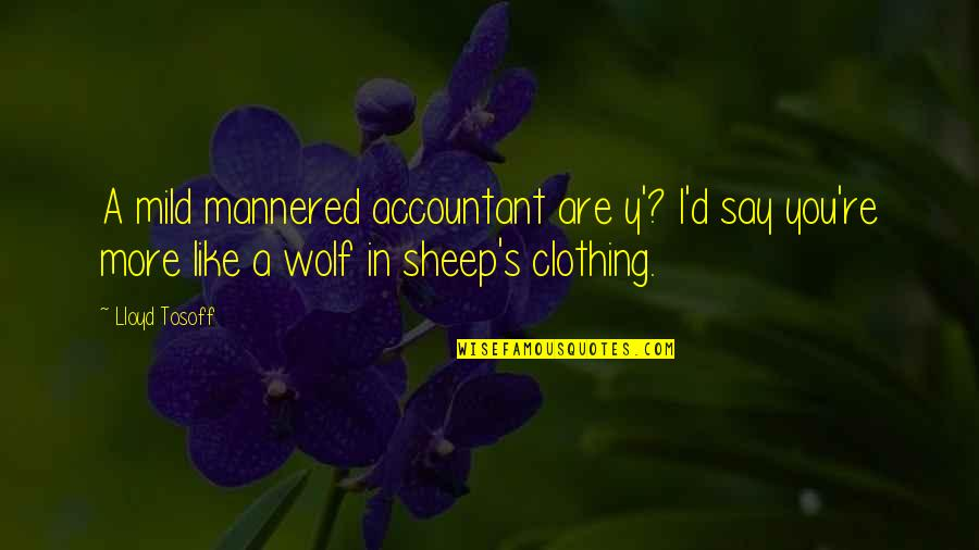 Wolf And Sheep Quotes By Lloyd Tosoff: A mild mannered accountant are y'? I'd say