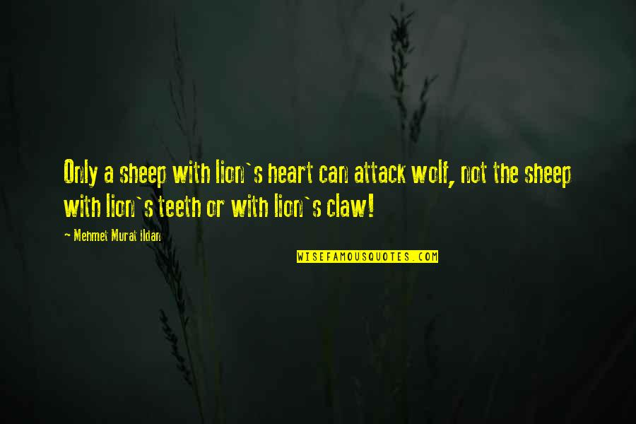 Wolf And Sheep Quotes By Mehmet Murat Ildan: Only a sheep with lion's heart can attack